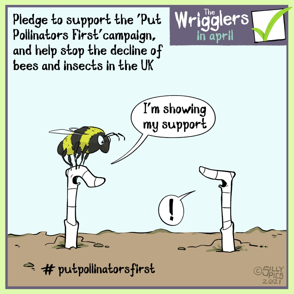 """gardening cartoon from the wrigglers about #putpollinatorsfirst - in this cartoon two worms are discussing the #putpollinatorsfirstcampaign to stop the decline of bees and insects in the UK. One bee is talking to the other worm, the worm talking has a bumble bee on its head, the worm say:""""I'm showing my support"""""""