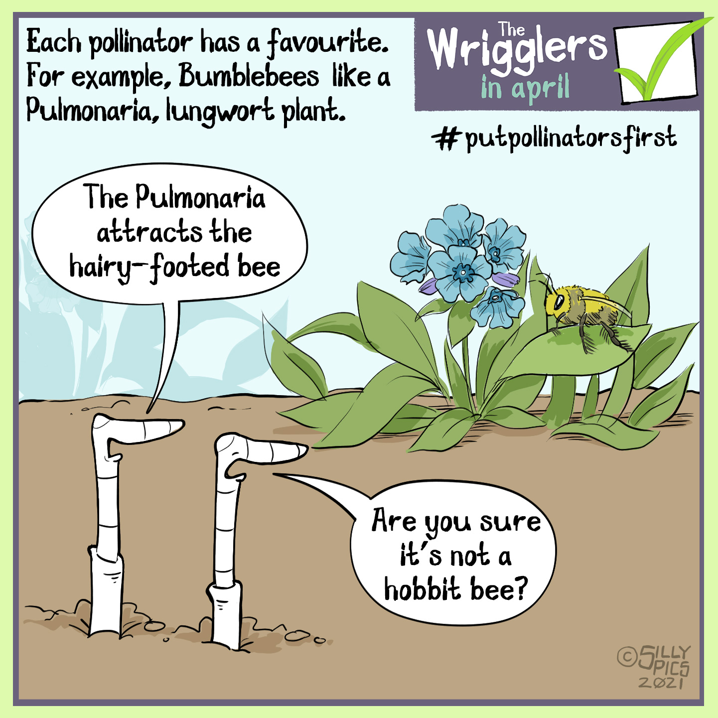 "gardening cartoon from the wrigglers about #putpollinatorsfirst - Each pollinator has a favourite plant, for example the hairy footed bumble bee likes the pulmonary, lungwort plant. In this cartoon one bee is talking to the other while looking at a lungwort plant with a hairy footed bee on it. One work says, ""the pulmonary attracts the hairy footed bee"" The other work says, ""are you sure that's not a hobbit bee?"""