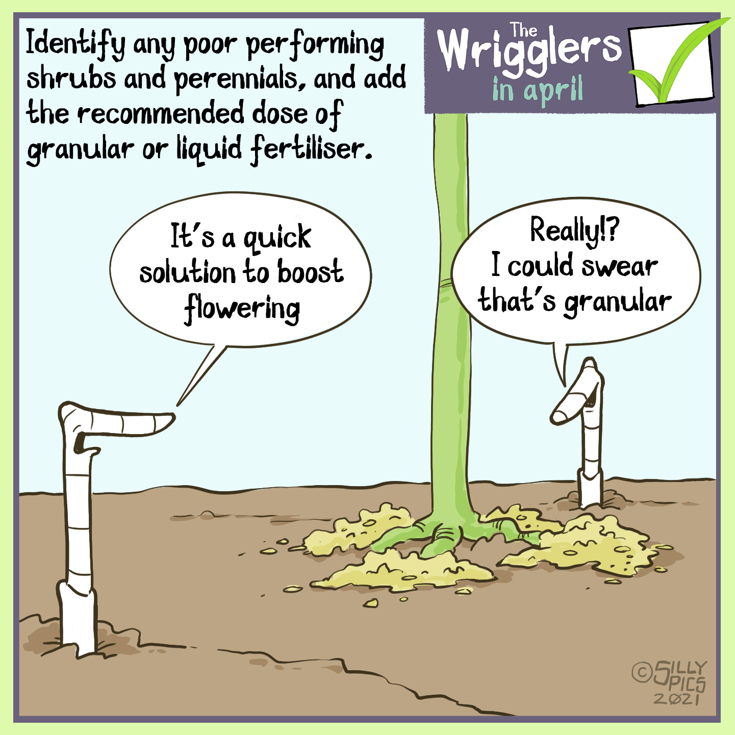 """Identify any poor performing shrubs and perennials, and add the recommended dose of granular or liquid fertiliser. The cartoon shows two worms at the foot of a plant looking at some granular fertiliser sprinkled at the base. One worm says, """"It's a quick solution to boost flowering"""". The other worm says, """" Really? I could swear that's granular."""""""