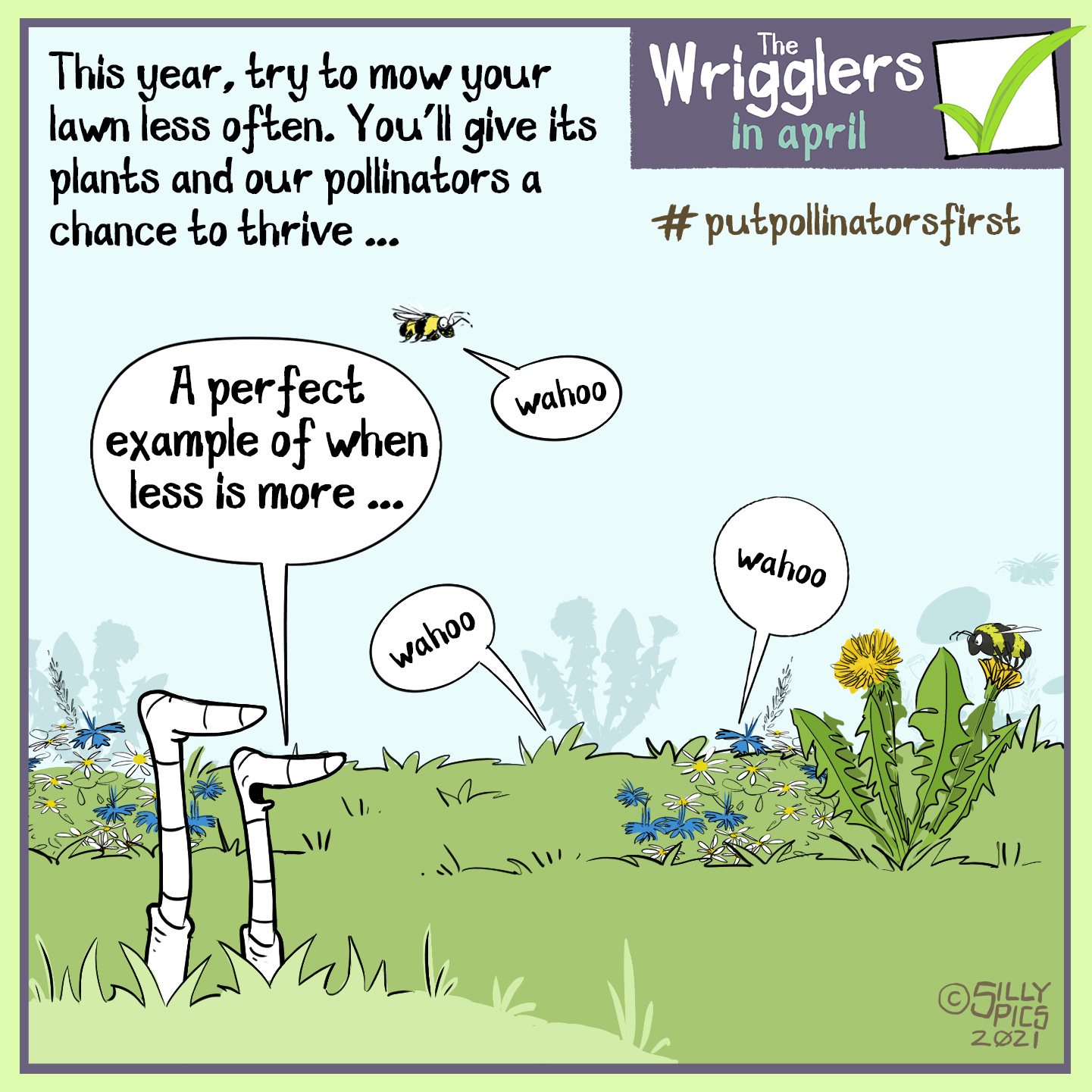 """#pupollinatorsfirst cartoon about mowing your lawn. The cartoon says: This year try to mow our lawn less often. You'll give its plants and pollinators a chance to thrive. The image is of two worms looking at a thriving garden, plants in the lawn, like dandelions, with insects and pollinators all shouting 'Wahoo"""". Two worms are talking, one says, """"A perfect example of when less is more"""""""