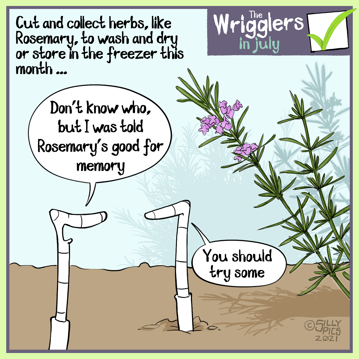 """Cut and collect herbs, like Rosemary, to wash and dry, store in the freezer this month … Two worms are looking at a rosemary plant, one worm says, """" Don't know who, but I was told Rosemary's good for memory…"""" The other worm says, """"You should try some"""""""